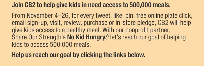 Join CB2 to help give kids in need access to 500,000 meals.