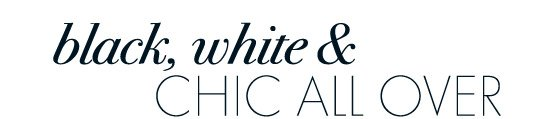 BLACK, WHITE AND CHIC ALL OVER