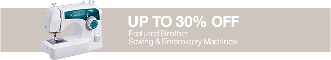 Up to 30% off Featured Brother Sewing & Embroidery Machines