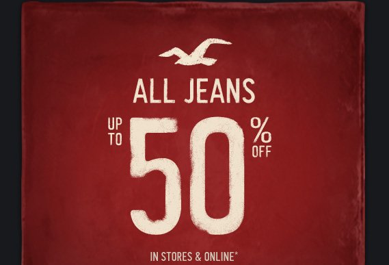 ALL JEANS UP TO 50% OFF IN  STORES & ONLINE*