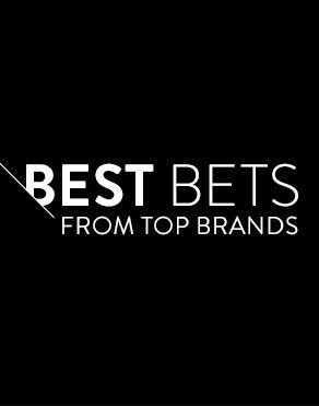 BEST BETS FROM TOP BRANDS