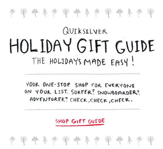 Quiksilver Holiday Gift Guide. The Holidays Made Easy! Shop The Gift Guide