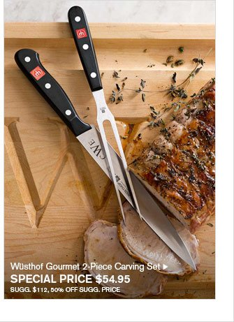 Wüsthof Gourmet 2-Piece Carving Set SPECIAL PRICE $54.95 SUGG. $112, 50% OFF SUGG. PRICE