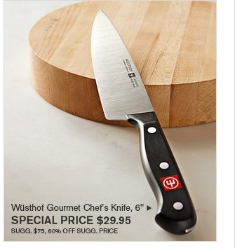 "Wüsthof Gourmet Chef's Knife, 6"" SPECIAL PRICE $29.95 SUGG. $75, 60% OFF SUGG. PRICE"