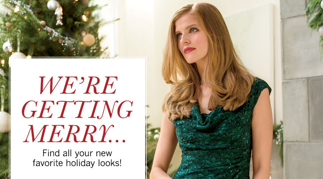 We're Getting Merry... Find all your new favorite holiday looks!