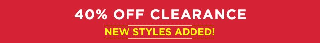 40% off clearance - new styles added!
