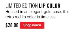 Limited Edition LIP COLOR, $28 Housed in an elegant gold case, this retro red lip color is timeless. Shop Now »