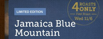 LIMITED EDITION -- Jamaica Blue Mountain -- 4 ROASTS ONLY  -- First Roast -- Wed 11/6