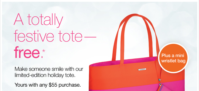 A totally festive tote— free.* Make someone smile with our limited-edition holiday tote. Yours with any $55 purchase.
