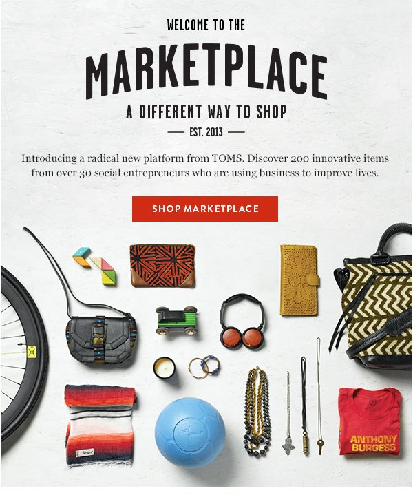 Welcome to the Marketplace - a different way to shop. Introducing a radical new platform from TOMS.