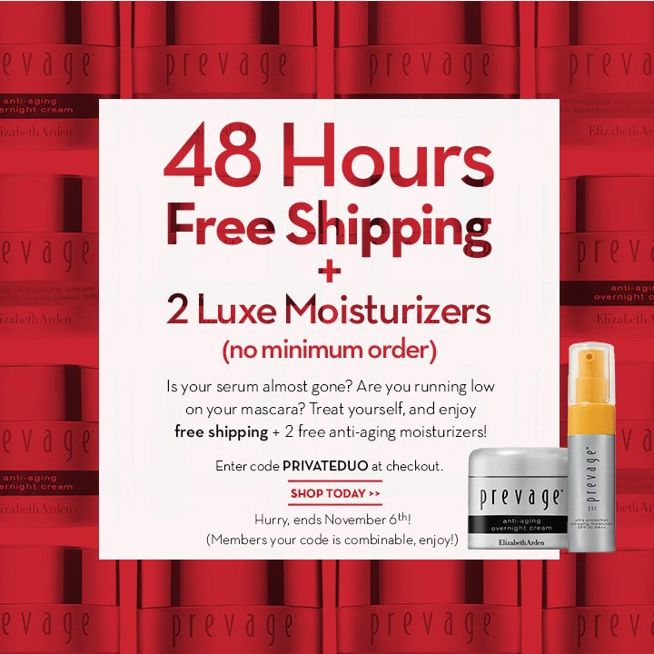 48 Hours Free Shipping + 2 Luxe Moisturizers (no minimum order). Is your serum almost gone? Are you running low on your mascara? Treat yourself, and enjoy free shipping + 2 free anti-aging moisturizers! Enter code PRIVATEDUO at checkout. SHOP TODAY. Hurry, ends November 6th! (Members your code is combinable, enjoy!)