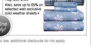 Also, save up to 65% on selected web exclusive cold weather sheets.