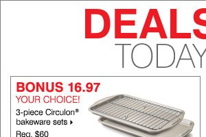 BONUS 16.97 Your choice! 3-piece Circulon® bakeware sets.