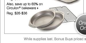Also, save up to 65% on Circulon® bakeware.