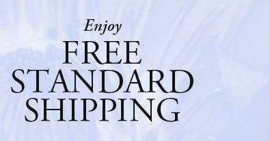 Enjoy FREE STANDARD SHIPPING