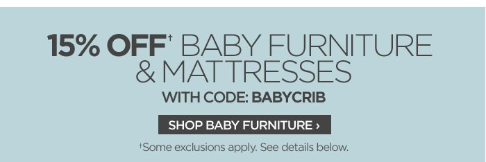 15% OFF† BABY FURNITURE & MATTRESSES WITH CODE: BABYCRIB  SHOP BABY FURNITURE ›  †Some exclusions apply. See details below.