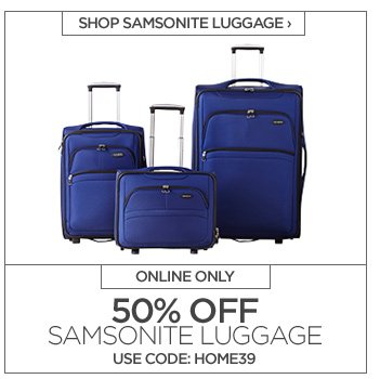 SHOP SAMSONITE LUGGAGE ›   ONLINE ONLY  50% OFF SAMSONITE LUGGAGE USE CODE: HOME39