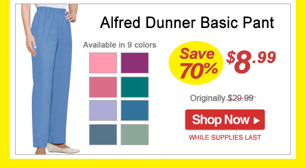 Save 70% - Alfred Dunner Basic Pant - Now Only $8.99 Limited Time Offer - Shop Now >>