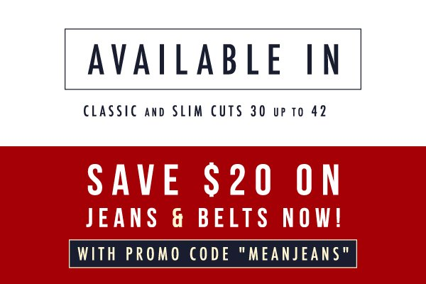 """Take $20 off all jeans and belts with promo code """"MEANJEANS"""" today."""