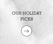 OUR HOLIDAY PICKS.