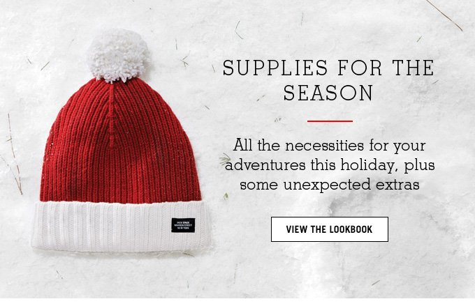 SUPPLIES FOR THE SEASON. VIEW THE LOOKBOOK.