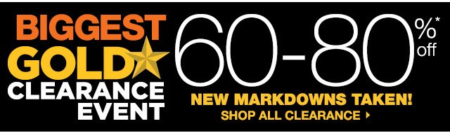 BIGGEST GOLD STAR CLEARANCE EVENT. NEW MARKDOWNS TAKEN! 60-80% OFF SHOP ALL CLEARANCE