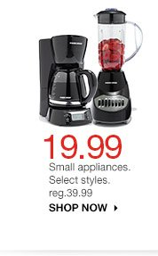 19.99 Small appliances. Select styles. reg.39.99. SHOP NOW