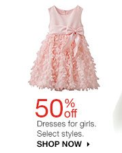 50% off Dresses for girls. Select styles. SHOP NOW