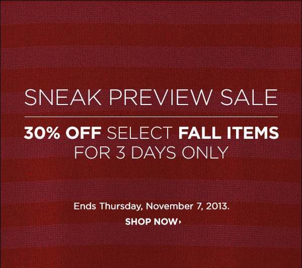 30% off select fall items. Ends Thursday, November 7, 2013 at 11:59PM PST. Offer may be modified or canceled by Shopbop at any time. Other restrictions may apply. For details, see www.shopbop.com/sneakpreview30. >>