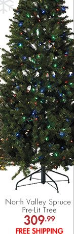 North Valley Spruce Pre-Lit Tree 309.99 FREE SHIPPING