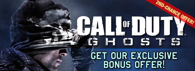 CALL OF DUTY: GHOSTS GET OUR EXCLUSIVE BONUS OFFER!