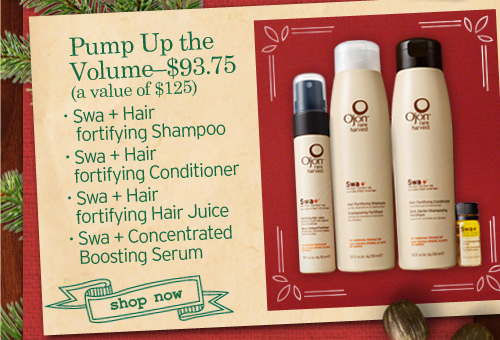 Pump Up the Volume - $93.75  (a value of $125)   - Swa + Hair Fortifying Shampoo - Swa + Hair Fortifying Conditioner - Swa + Fortifying Hair Juice - Swa + Concentrated Boosting Serum  SHOP NOW