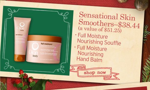 Sensational Skin Smoothers - $38.44 - Full Moisture Nourishing Souffle - Full Moisture Nourishing Hand Balm  SHOP NOW