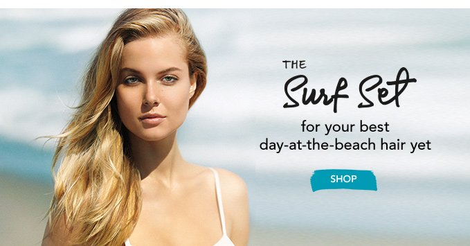 the surf set for your best day–at–the–beach hair yet >SHOP