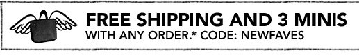 Free shipping + 3 minis ($15 value) with any order.* Code: NEWFAVES