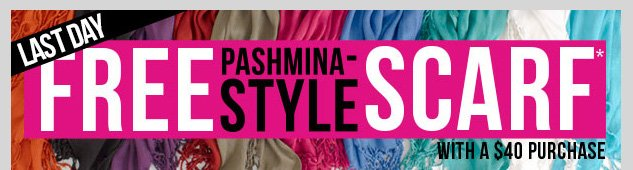 LAST DAY! FREE Pashmina Style Scarf with $40 Purchase! In-stores  and online! Select styles apply. SHOP NOW!