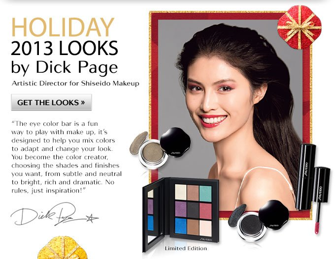 HOLIDAY 2013 LOOKS BY DICK PAGE | Artistic Director for Shiseido Makeup | GET THE LOOKS » |