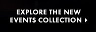 EXPLORE THE NEW EVENTS COLLECTION