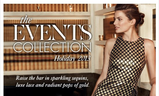 The EVENTS COLLECTION Holiday 2013  Raise the bar in sparkling sequins, Luxe lace and radiant pops of gold
