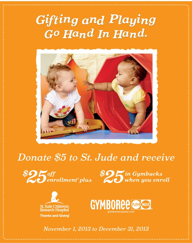 Gifting and Playing Go Hand In Hand. Donate $5 to St. Jude and receive $25 off enrollment* pllus $25 in Gymbucks when you enroll. November 1, 2013 to December 31, 2013