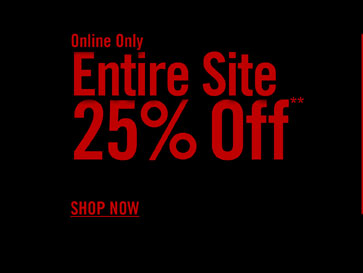 ONLIN EONLY - ENTIRE SITE 25% OFF** - SHOP NOW