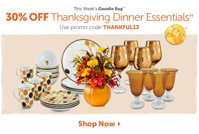This Week's Goodie Bag(SM) 30% Off Thanksgiving Dinner Essentials+ - Use promo code THANKFUL13 - Shop Now