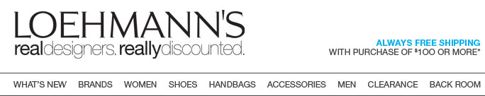 LOEHMANN'S real designers. really discounted. what's new   brands    women    shoes    handbags    accessories    men    clearance    back room
