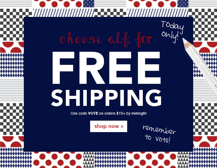 today only: Choose e.l.f. for Free Shipping - Code: vote by midnight