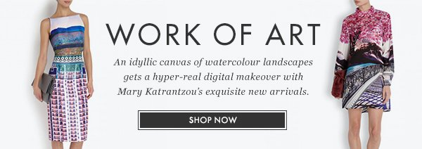 WORK OF ART - An idyllic canvas of watercolour landscapes gets a hyper-real digital makeover with Mary Katrantzou's exquisite new arrivals - SHOP NOW