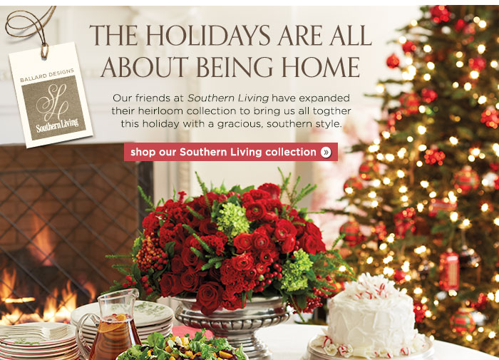 The Holidays Are All About Being Home. Shop our Southern Living Collection.