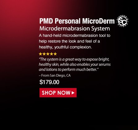 """Shopper's Choice. 5 Stars  PMD Personal MicroDerm Microdermabrasion System  A hand-held microdermabrasion tool to help restore the look and feel of a healthy, youthful complexion. """"The system is a great way to expose bright, healthy skin, while also enables your serums and lotions to perform much better."""" – From San Diego, CA Was $179.00 Now $143.20 Save 20% Shop Now>>"""