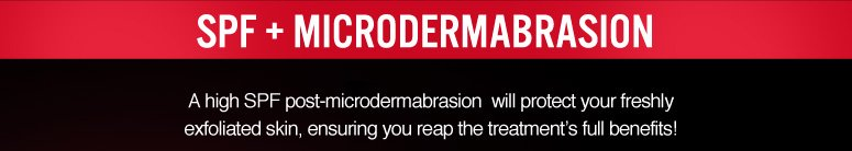 Microdermabrasion + SPF Post microdermabrasion, it's imperative to use a high SPF!