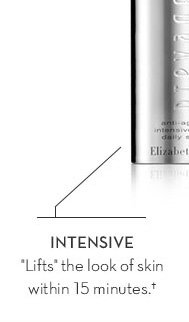 """INTENSIVE. """"Lifts"""" the look of skin within 15 minutes.†"""