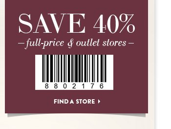 Save 40% at full-price & outlet stores
